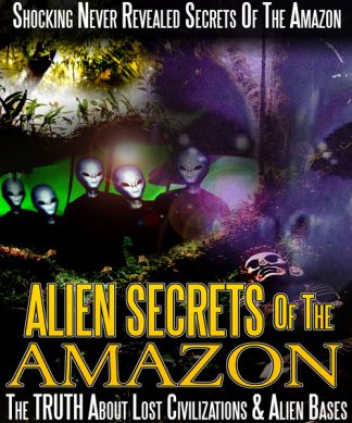 Alien Secrets Of The Amazon